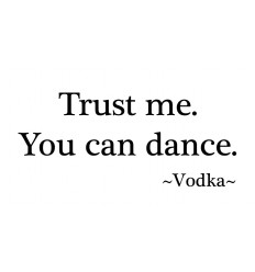 TRUST ME YOU CAN DANCE - VODKA